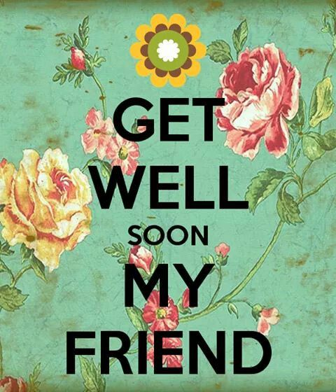 get well soon my friend quotes images the random vibez