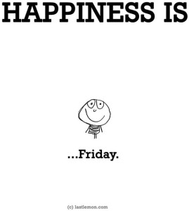 Happiness is TGIF Quotes