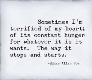 Edgar Allan Poe Quotes sometimes i'm terrified of my heart images