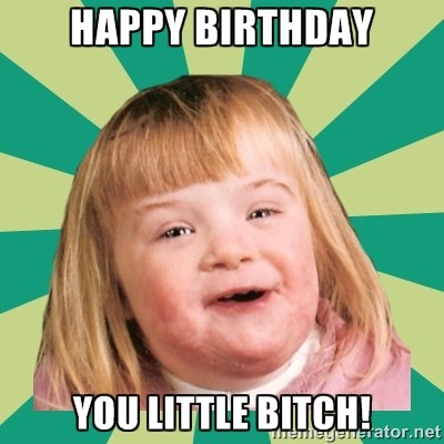 Funny Happy Birthday Bitch Meme