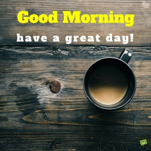 Good Morning Have a Great Day Coffee Quotes