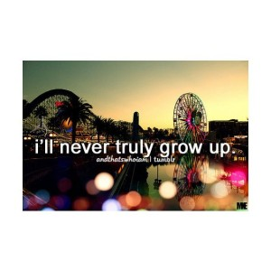 I'll Never Grow Up Tumblr Quotes IMages