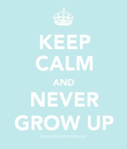 Keep Calm and Never Grow Up Quotes Images
