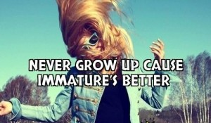 Never Grow Up Quotes for Immature