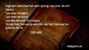 Tiiger Woods work ethic quotes