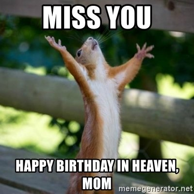 Happy Birthday Mom in Heaven Meme