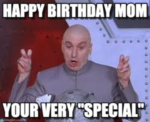 Happy Birthday to Mom Meme Funny