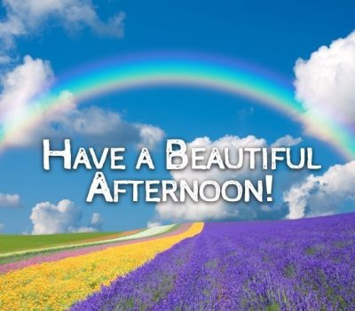 Have A Beautiful Afternoon
