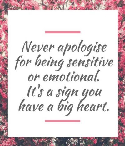 Never Apologize For Being Sensitive