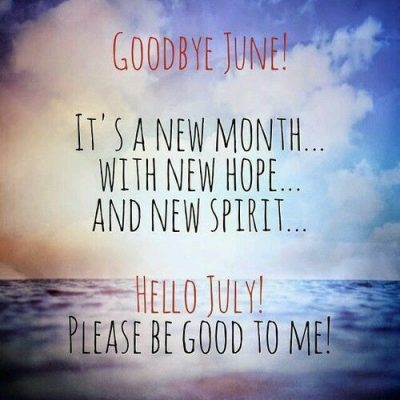 Goodbye June Hello July Quotations