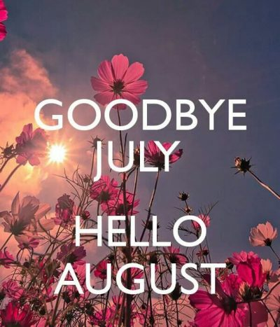 Goodbye July Hello August Quotations