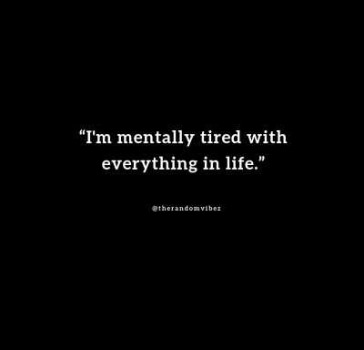 I am Mentally Tired Quotes