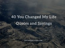 40 You Changed My Life Quotes and Sayings