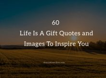 60 Life Is A Gift Quotes and Images To Inspire You
