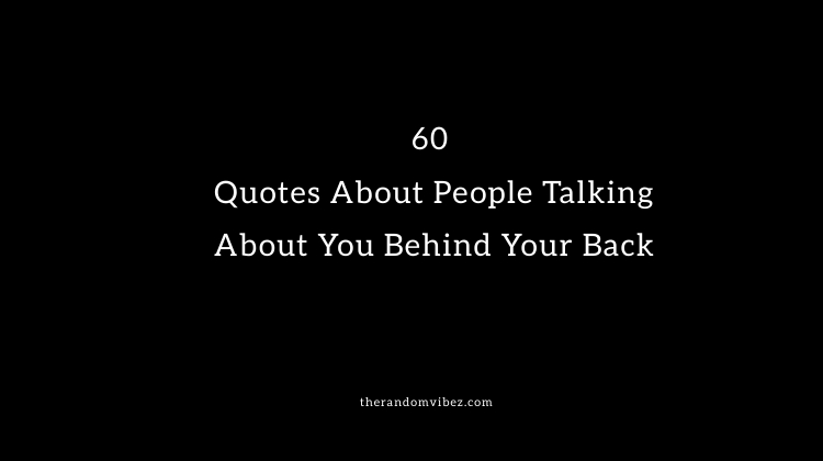 Behind talk friends back your dont quotes true Best 100