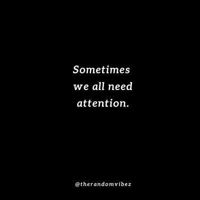 I Just Need Your Attention Quotes Pictures