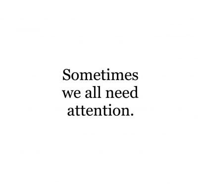 I Need Attention Quotes