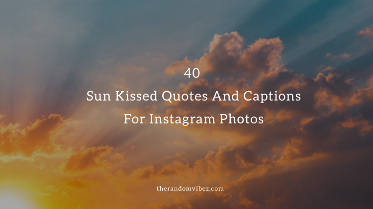 40 Sun Kissed Quotes And Captions For Instagram Photos Want to find the best instagram captions? 40 sun kissed quotes and captions for