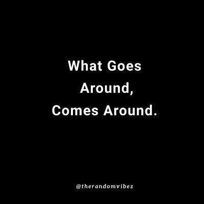 What goes around comes around quotes.