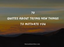 70 Quotes About Trying New Things To Motivate You