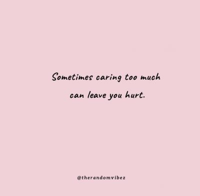 Caring Too Much And Getting Hurt Quotes