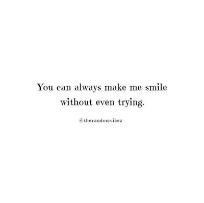 You Make Me Smile Quotes Images