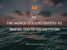 60 The World Is Yours Quotes To Inspire You To Do Anything